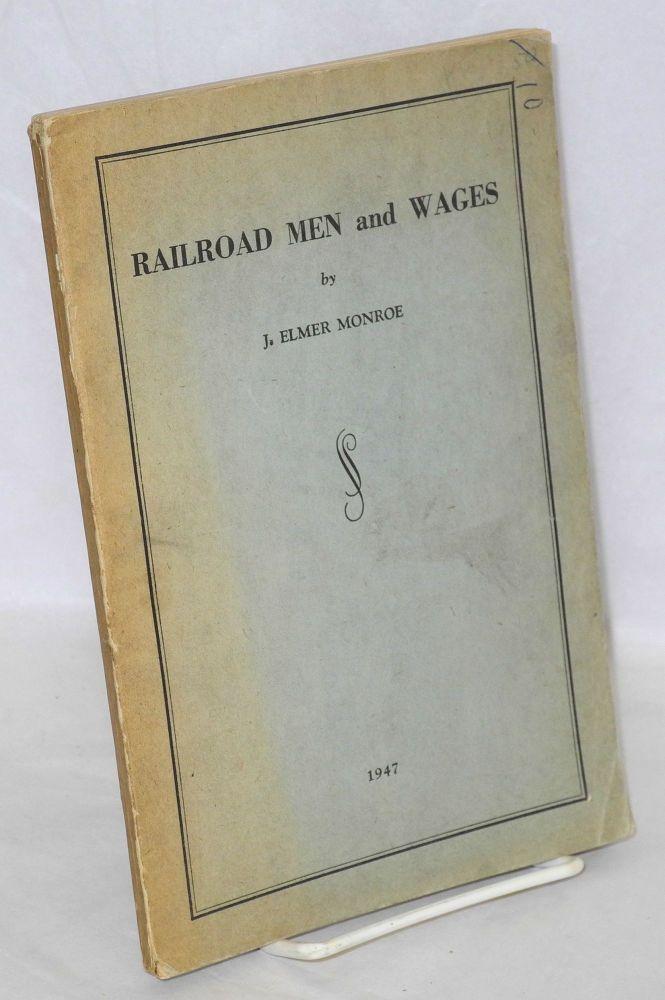 Railroad men and wages. J. Elmer Monroe.