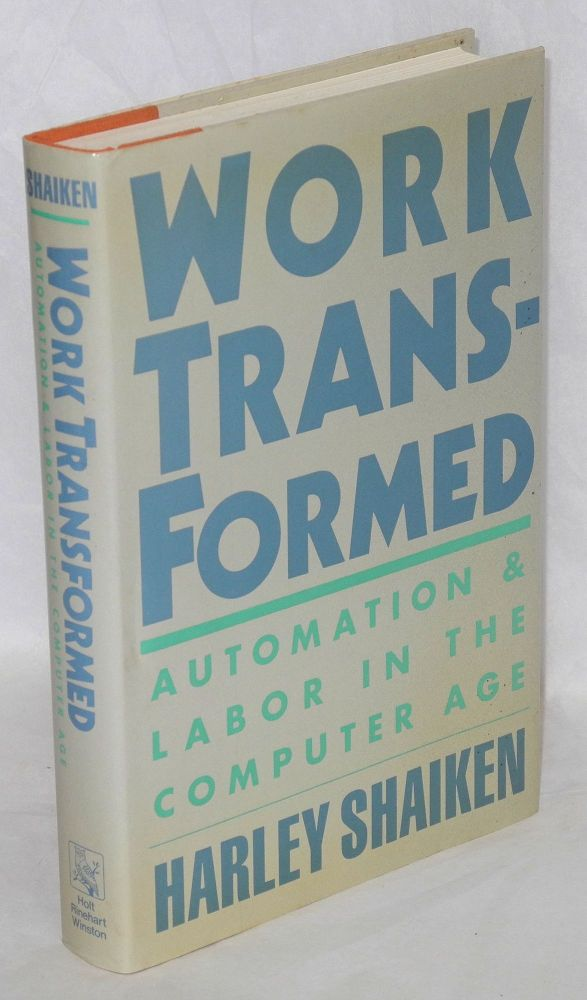 Work transformed; automation and labor in the computer age. Harley Shaiken.