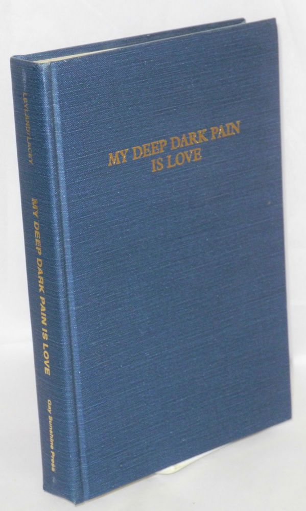 My deep dark pain is love; a collection of Latin American gay fiction. Winston Leyland, , Manuel Puig, , Reinaldo Arenas, E. A. Lacey, translated from the Spanish.