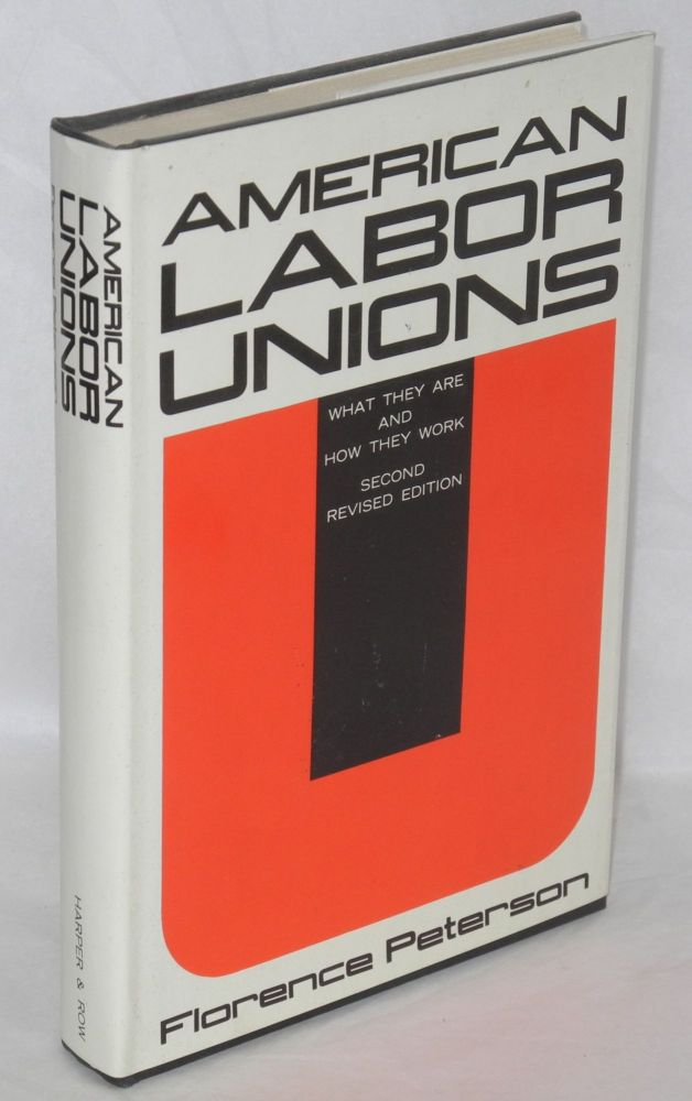 American labor unions; what they are and how they work. Second revised edition. Florence Peterson.