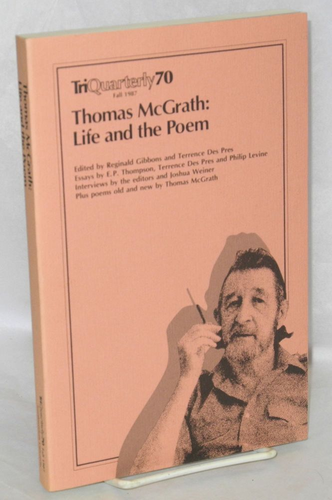 Thomas McGrath: life and the poem. Edited by Reginald Gibbons and Terrence Des Pres. A special issue of TriQuarterly magazine. Thomas McGrath.