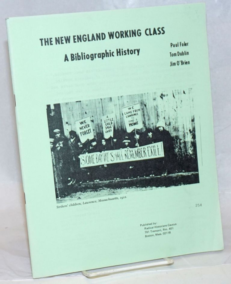 The New England working class, a bibliographic history. Paul Faler, Tom Dublin Jim O'Brien, and.