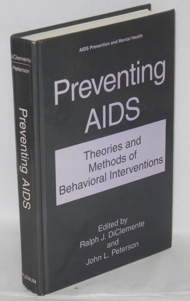Preventing AIDS; theories and methods of behavioral interventions. Ralph J. DiClemente, John L. Peterson.