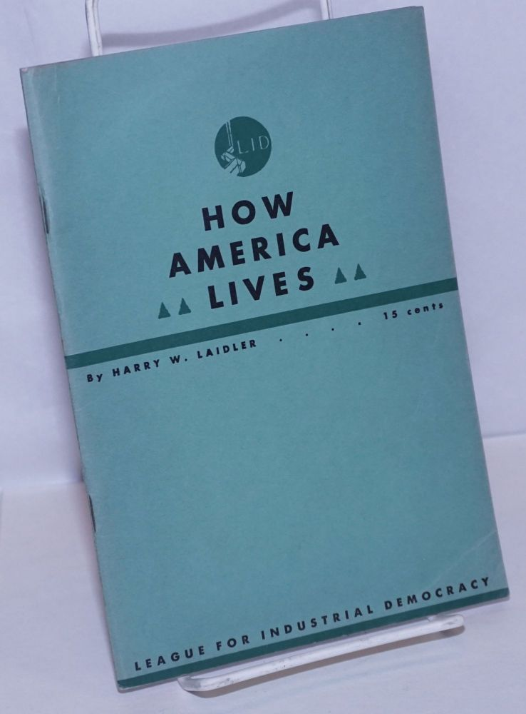 How America lives; a handbook of industrial facts. Harry W. Laidler, ed.