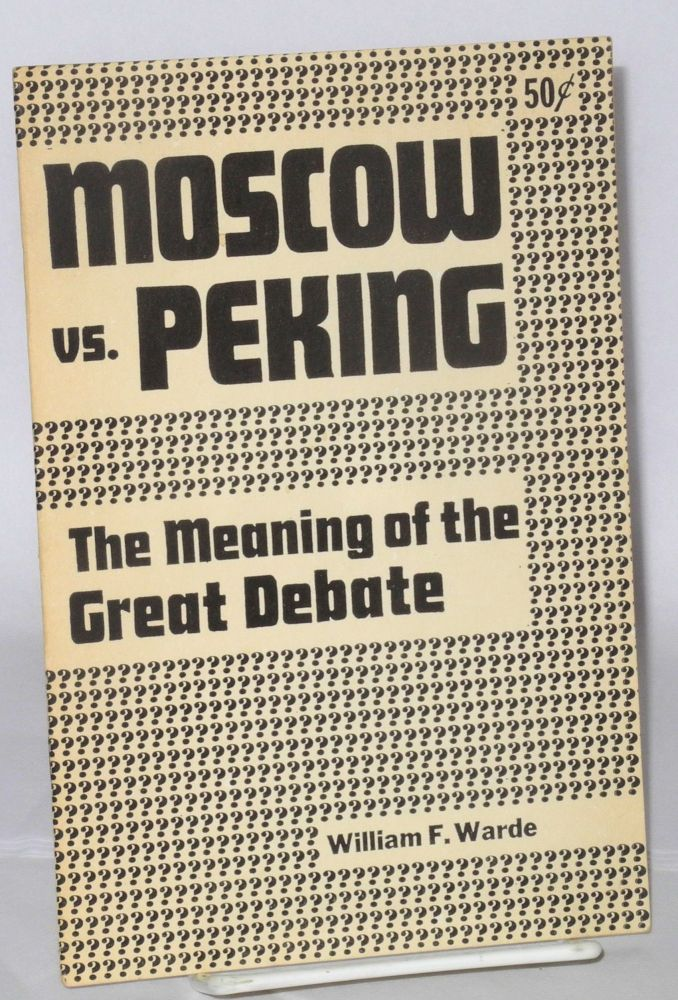 Moscow vs. Peking, the meaning of the great debate. Appendix: Complete text of Chinese criticism of program of American Communist party. George Novack, as William F. Warde.