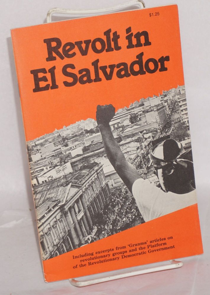 Revolt in El Salvador. Including excerpts from 'Granma' articles on revolutionary groups and the Platform of the Revolutionary Democratic Government. Nancy Cole, Aníbal Yáñez, Will Reissner.