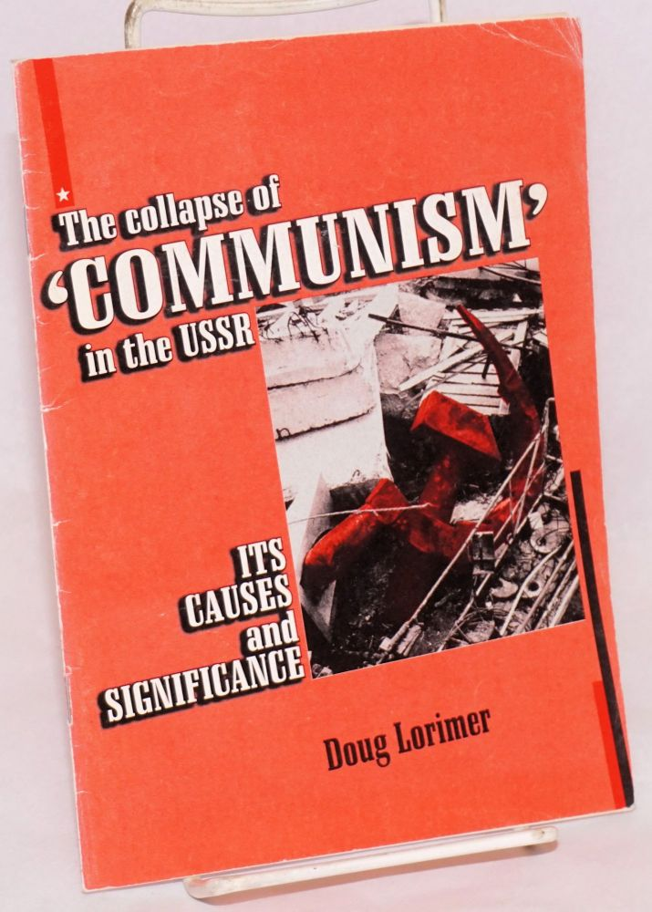 The collapse of 'communism' in the USSR, its causes & significance. Doug Lorimer.