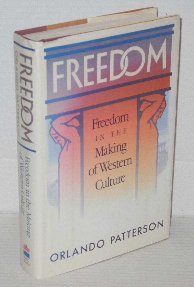 Freedom: Volume I: freedom in the making of western culture. Orlando Patterson.