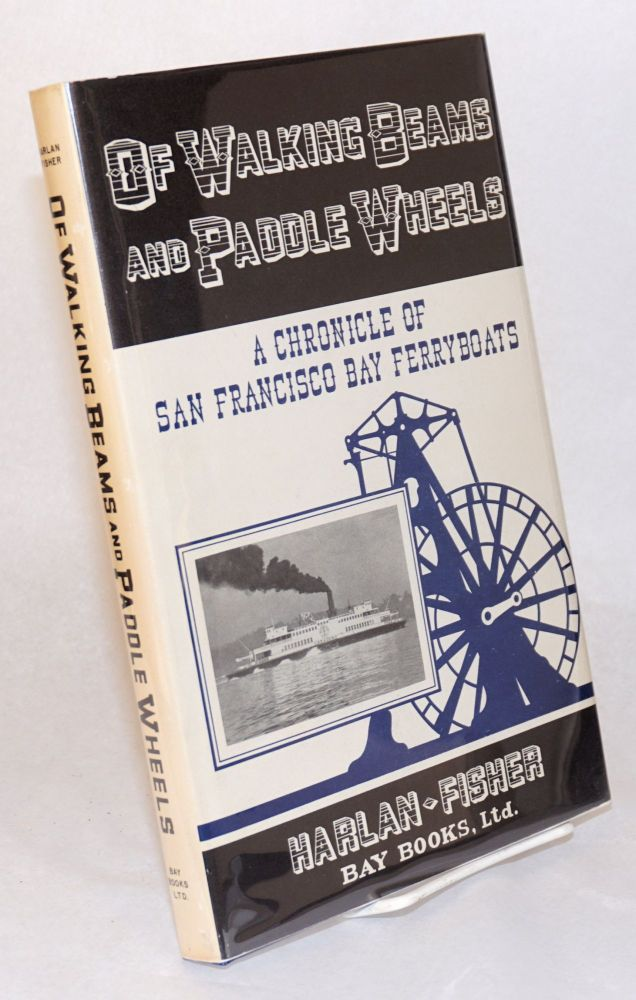Of walking beams and paddle wheels; a chronicle of San Francisco Bay ferryboats. George H. Harlan, Clement Fisher Jr.