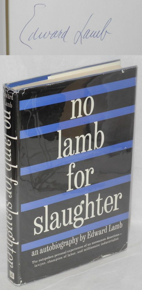 No Lamb for slaughter; an autobiography. Foreword by Estes Kefauver. Edward Lamb.