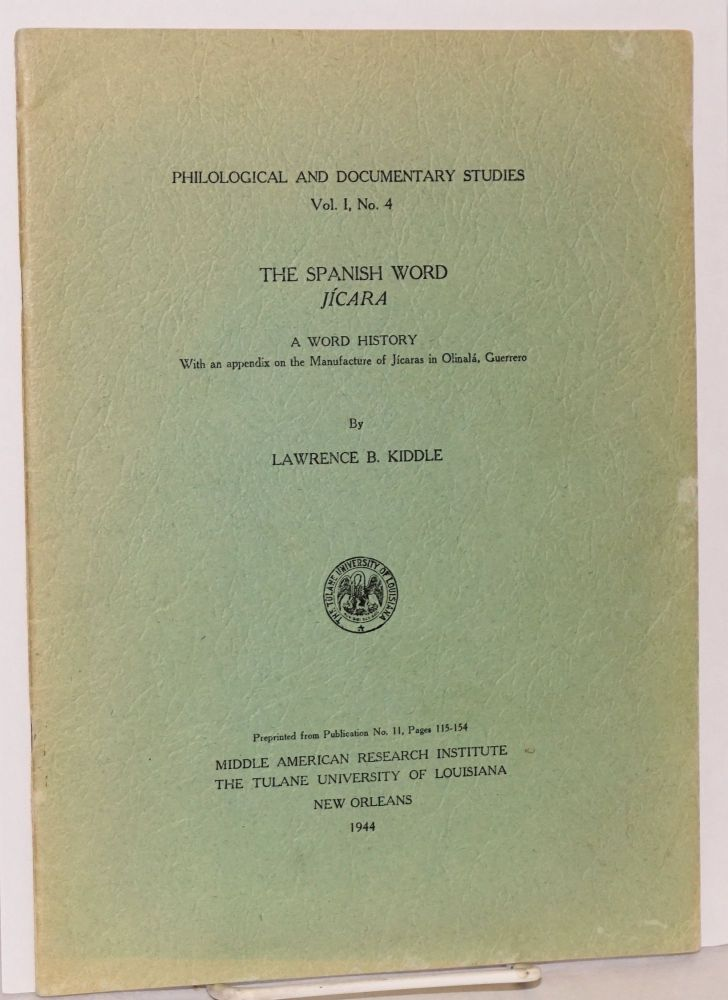 The Spanish word jícara; a word history with an appendix on the manufacture of jícaras in Olinalá, Guerrero (preprinted from Publication No. 11, pages 115 - 154). Lawrence B. Kiddle.