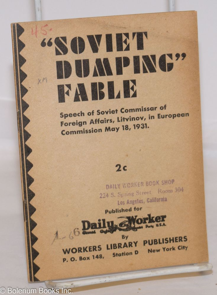 Soviet dumping fable. Speech of Soviet Commissar of Foreign Affairs, Litvinov, in European Commission May 18, 1931. M. M. Litvinov.