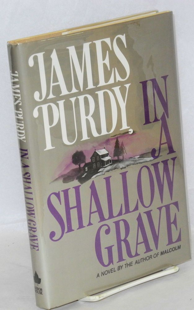 In a shallow grave. James Purdy.