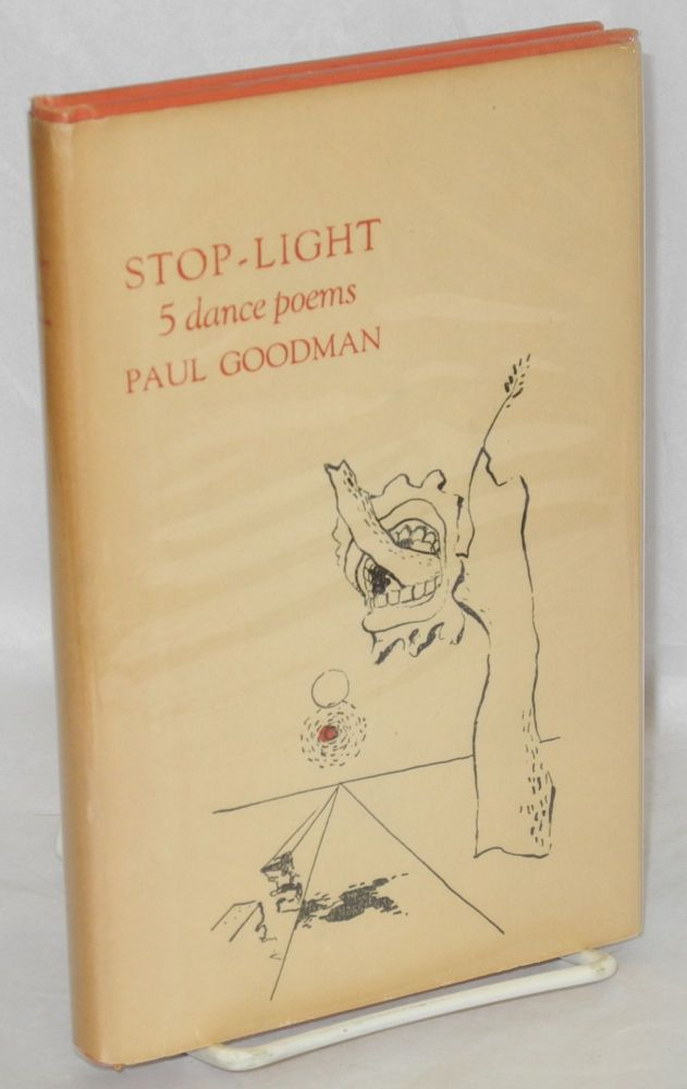 Stop-light, 5 dance poems, and an essay on Noh by the author. The drawings are by Percival Goodman. Paul Goodman.