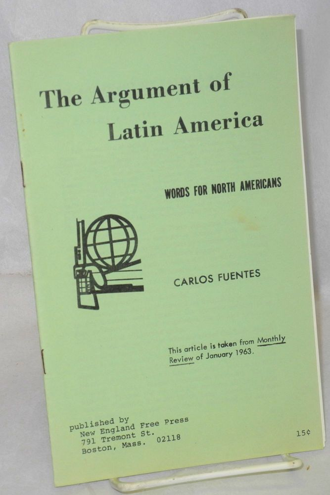 The argument of Latin America; words for North America. Carlos Fuentes.