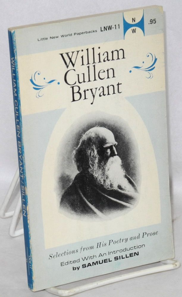 William Cullen Bryant, selections from his poetry and prose. Samuel Sillen, ed.
