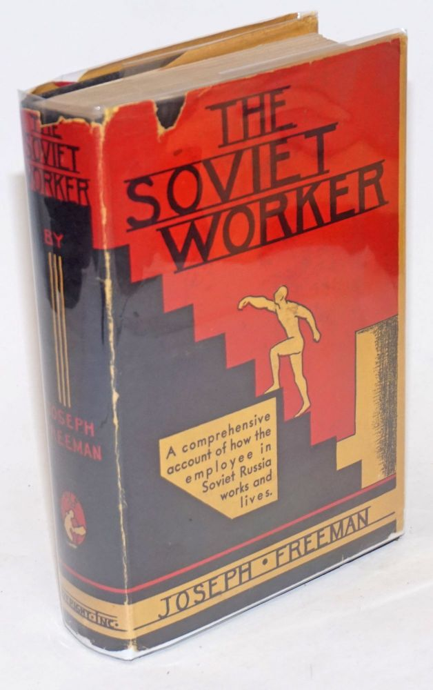 The Soviet worker; an account of the economic, social and cultural status of labor in the U.S.S.R. Joseph Freeman.