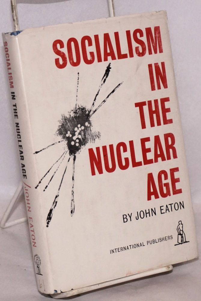 Socialism in the nuclear age. John Eaton.