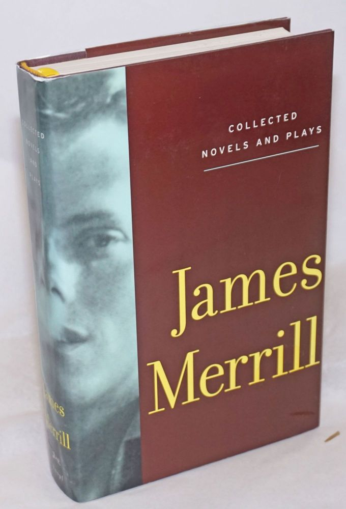 The Collected novels and plays [The Seraglio, The (Diblos) Notebook, The Birthday, The Bait & The Immortal Husband]. James Merrill, , J. D. McClatchy, Stephen Yenser.