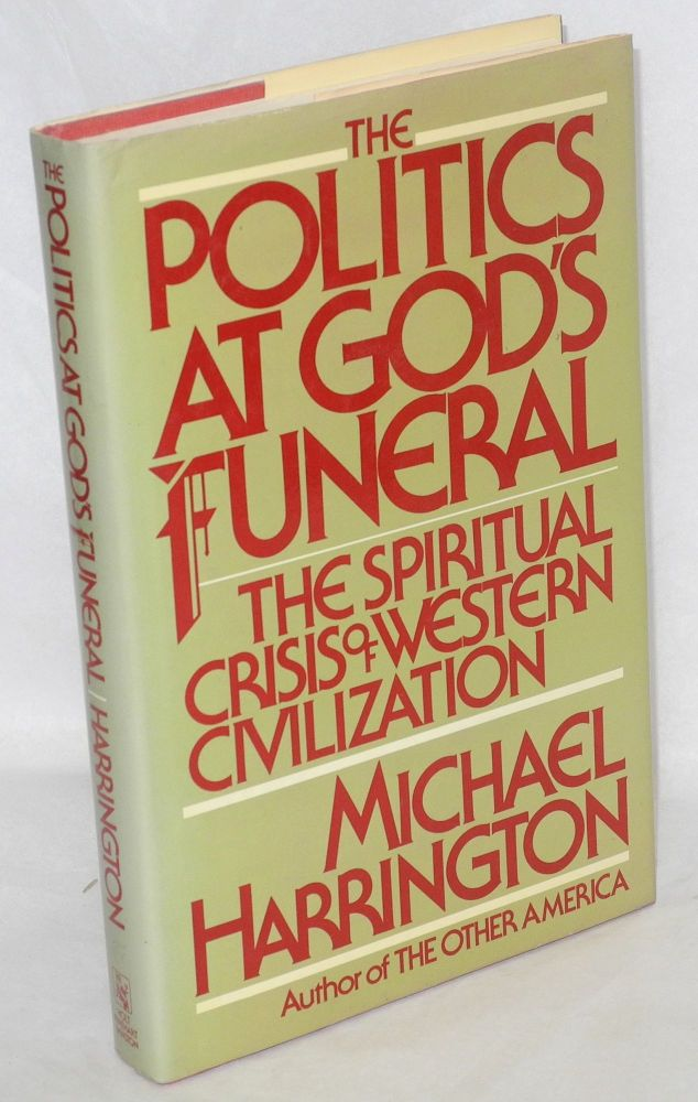 The politics at God's funeral; the spiritual crisis of Western civilization. Michael Harrington.