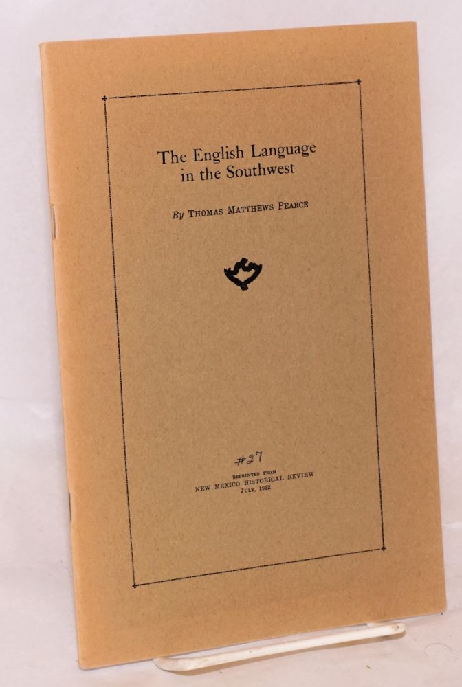The English Language in the Southwest; reprinted from The New Mexico Historical Review, July, 1932. Thomas Matthews Pearce.
