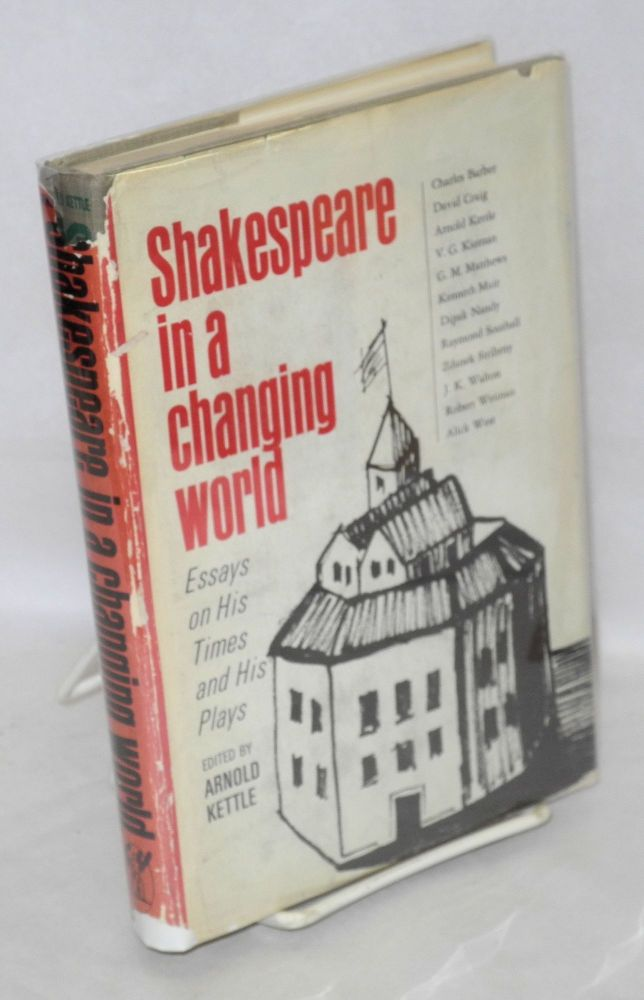 Shakespeare in a changing world. Essays on his times and his plays. Arnold Kettle, ed.