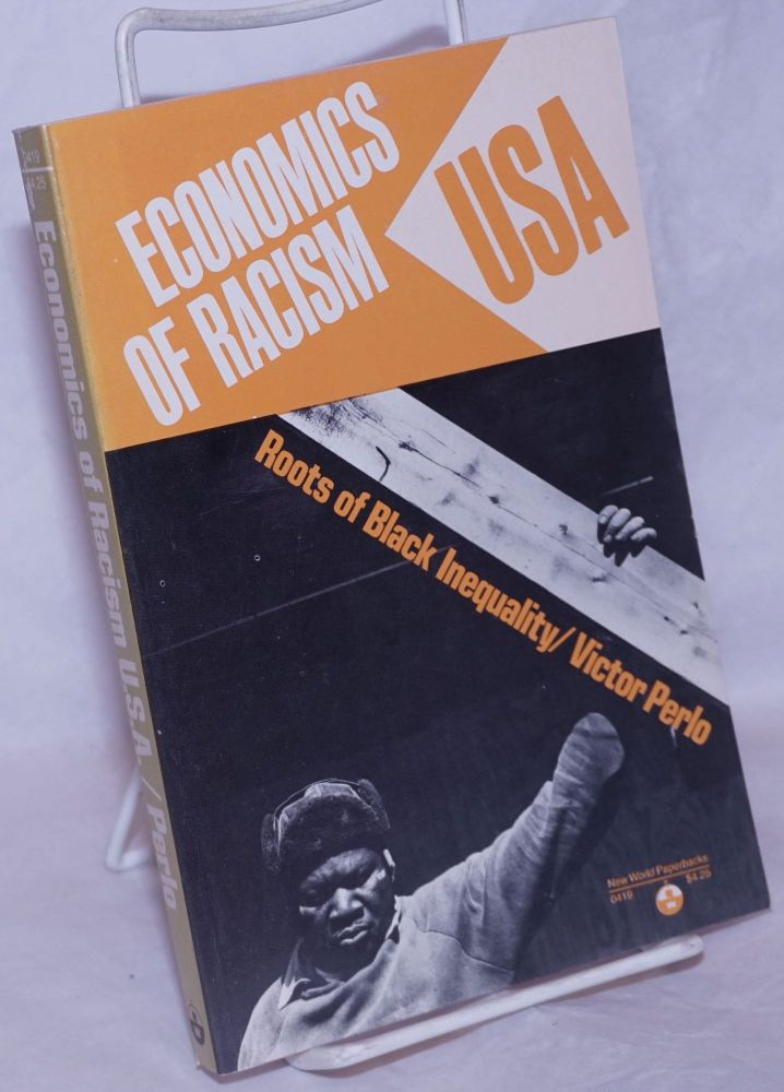 Economics of racism U.S.A.; roots of black inequality. Victor Perlo.