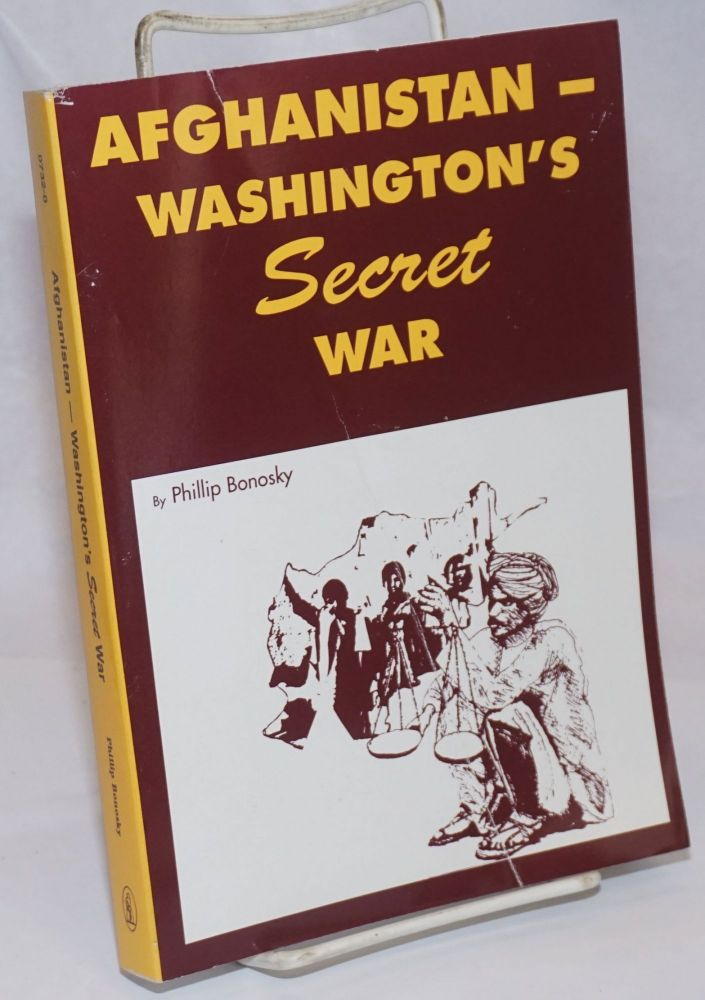Afghanistan - Washington's secret war. Second edition. Phillip Bonosky.