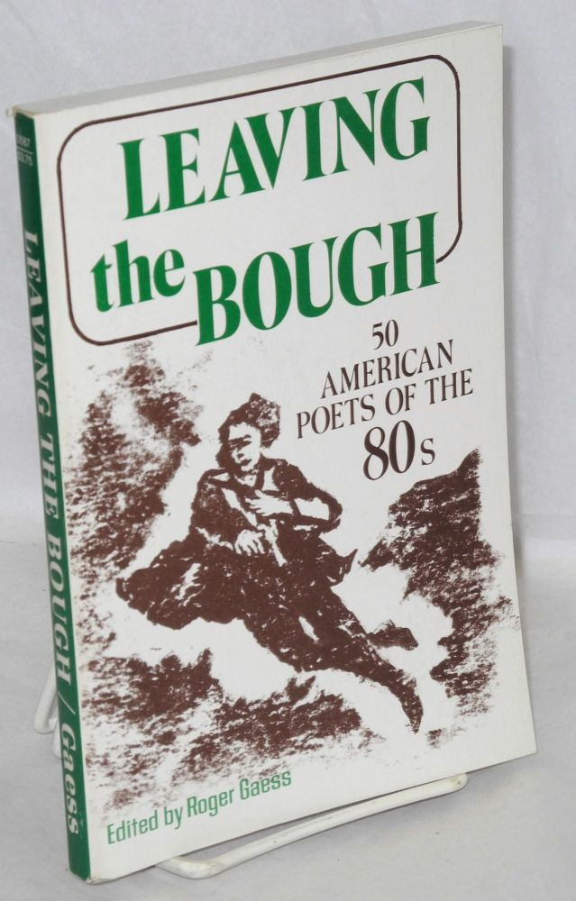 Leaving the bough, 50 American poets of the 80s. Roger Gaess, ed.