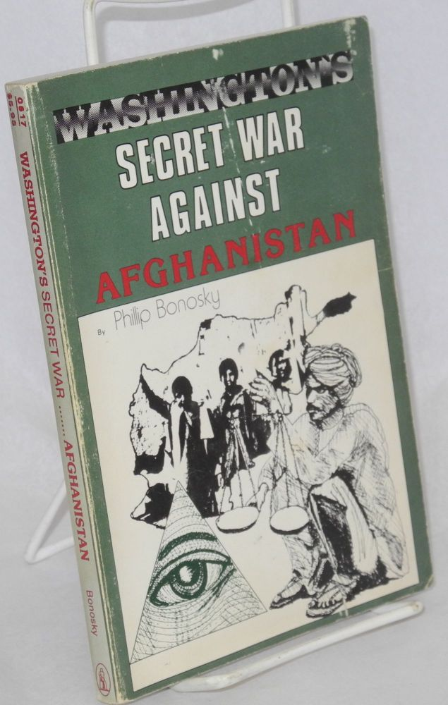 Washington's secret war against Afghanistan. Phillip Bonosky.
