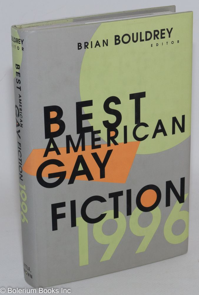 Best American gay fiction 1996. Brian Bouldrey, , Edmund White, Michael Cunningham.