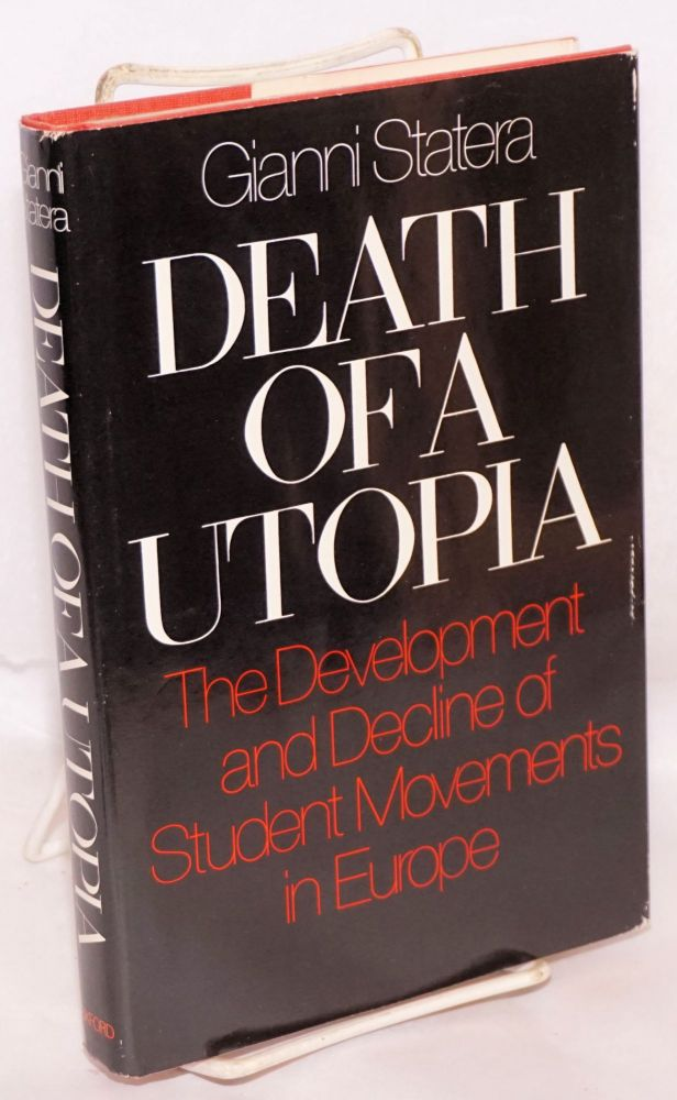 Death of a Utopia; the development and decline of the student movements in Europe. Gianni Statera.