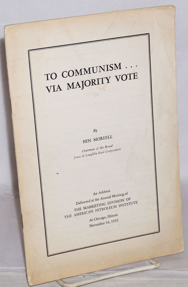 To Communism... via majority vote, an address delivered at the First National Convention of the American Institute of Wholesale Plumbins & Heating Supply Associations, Inc., at Atlantic City, October 22, 1952. Ben Moreell.