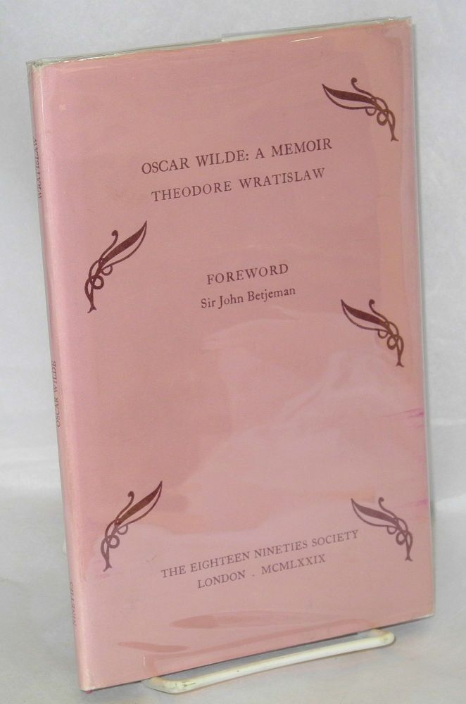 Oscar Wilde: a memoir. Theodore Wratislaw, introduction, Sir John Betjeman, foreword, Karl Beckson notes.
