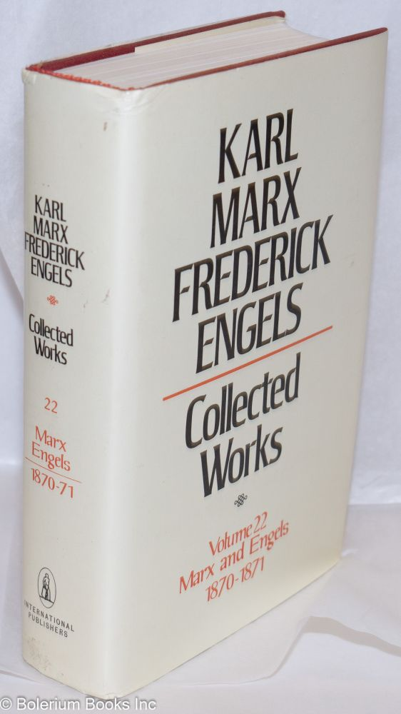Marx and Engels. Collected works, vol 22: 1870 - 1871. Karl Marx, Frederick Engels.