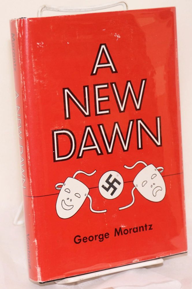 A New Dawn four plays & two stories: Those Precious Years, A Time to klaugh and a Time to Cry, The Last Retreat, A Star Has Fallen, The Mind That Failed and A New dawn. George Morantz.