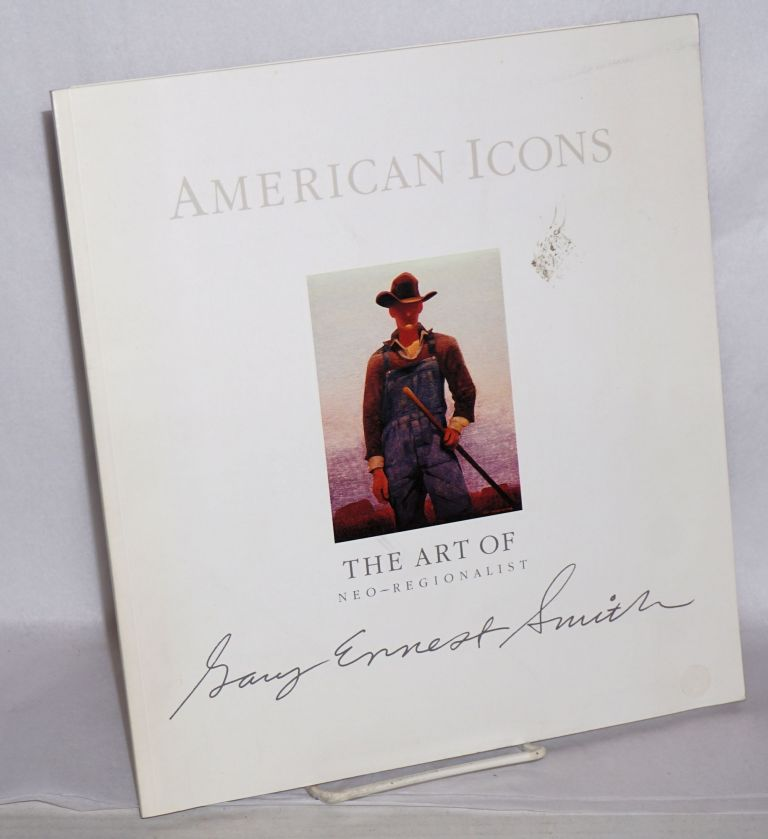 American icons; the art of neo-regionalist Gary Ernest Smith. Gary Ernest Smith.
