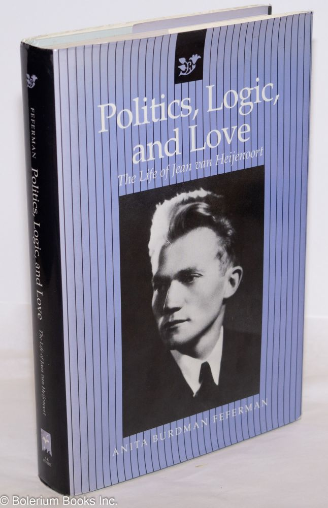 Politics, logic, and love; the life of Jean van Heijenoort. Anita Burdman Feferman.