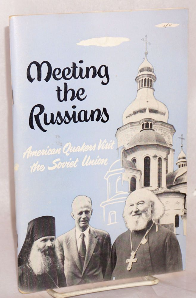 Meeting the Russians, American Quakers visit the Soviet Union, a report prepared by the delegation. Wroe Alderson, Clarence E. Pickett, Hugh W. Moore, William B. Edgerton, Stephen G. Cary, Eleanor Zelliot.