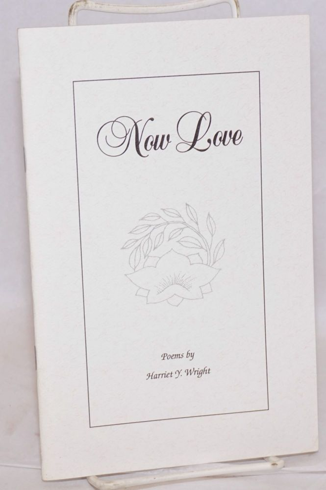 Now love; poems. Harriet Y. Wright.