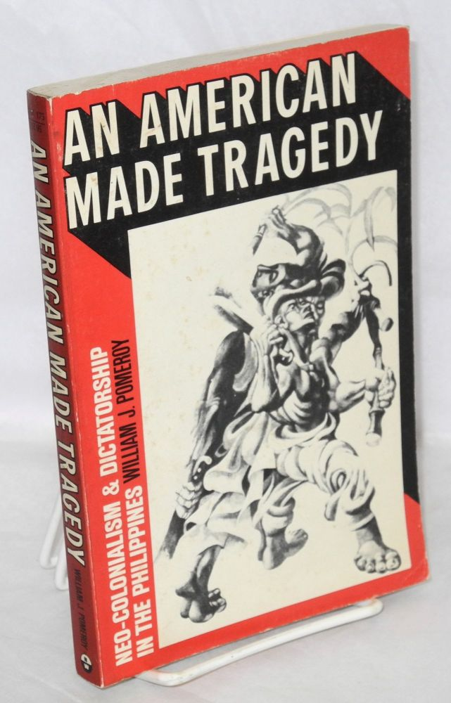 An American made tragedy, neo-colonialism & dictatorship in the Philippines. William J. Pomeroy.