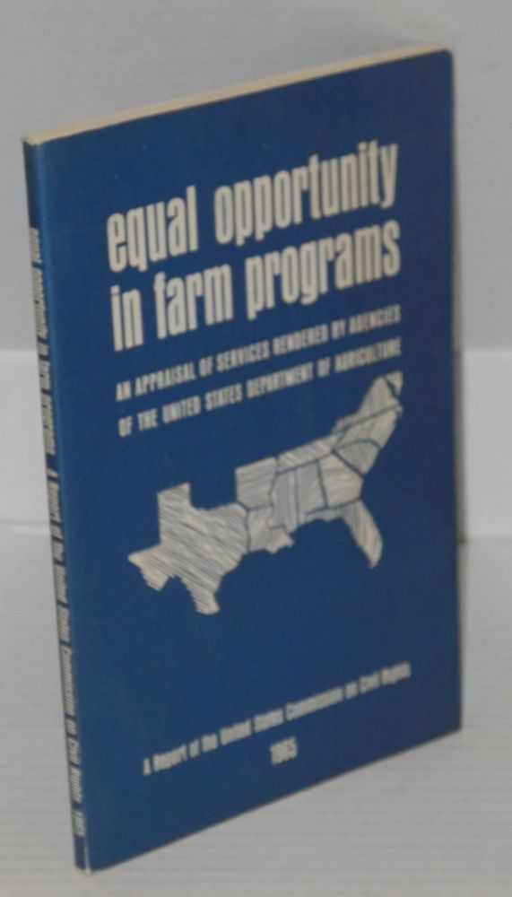 Equal opportunity in farm programs. A appraisal of services rendered by agencies of the United States Department of Agriculture. United States Commission on Civil Rights.