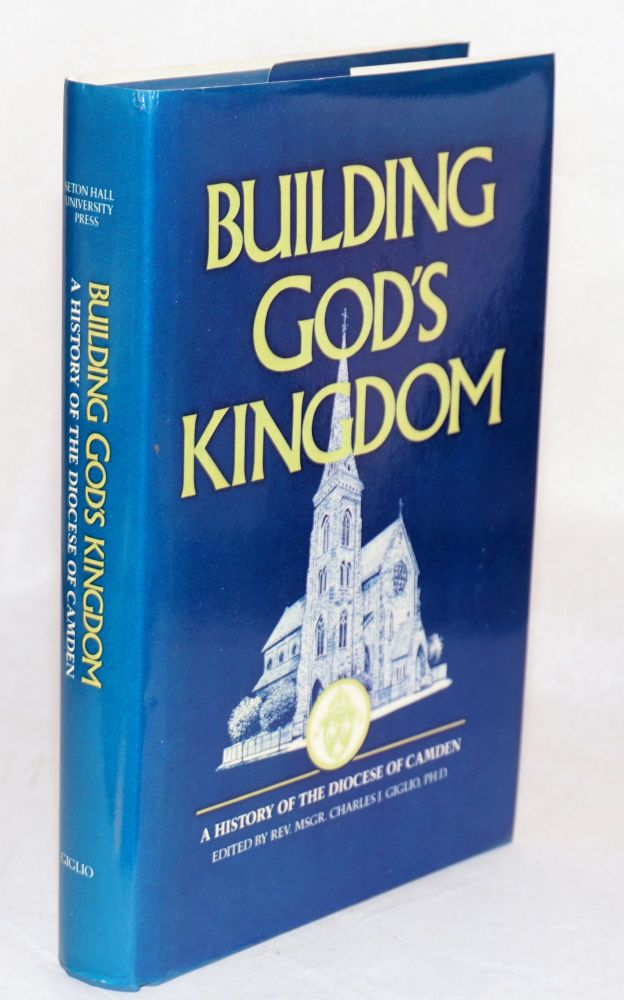 Building God's kingdom; a history of the diocese of Camden. Reverend Monsignor Charles J. Guglio.