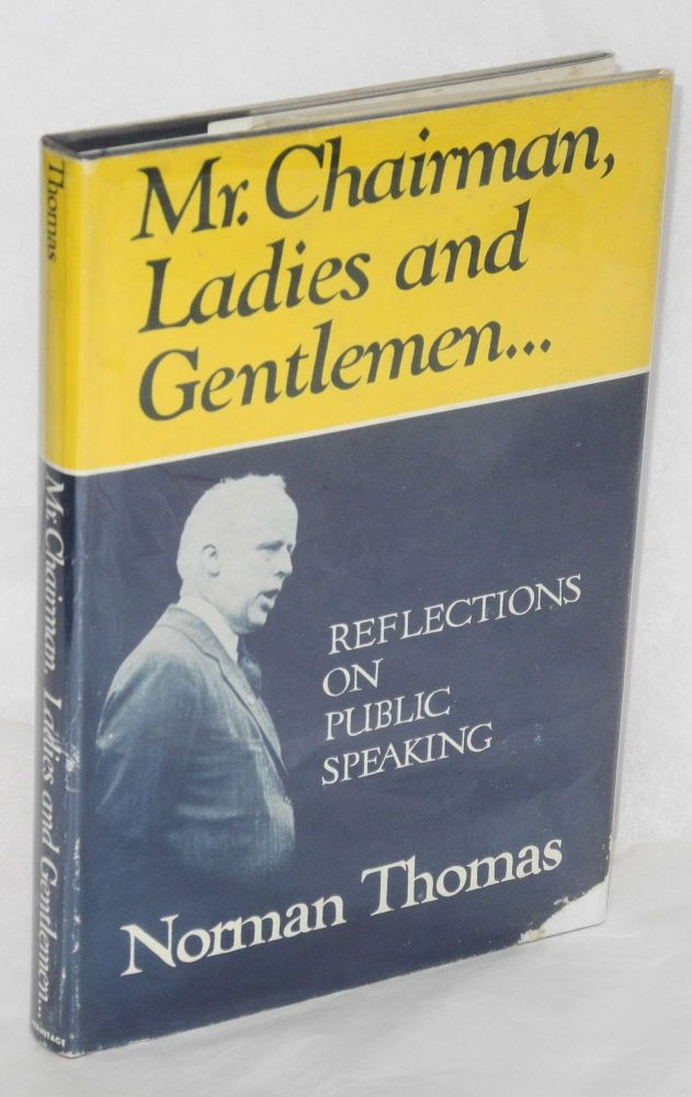 Mr. Chairman, ladies and gentlemen... Reflection on public speaking. Norman Thomas.