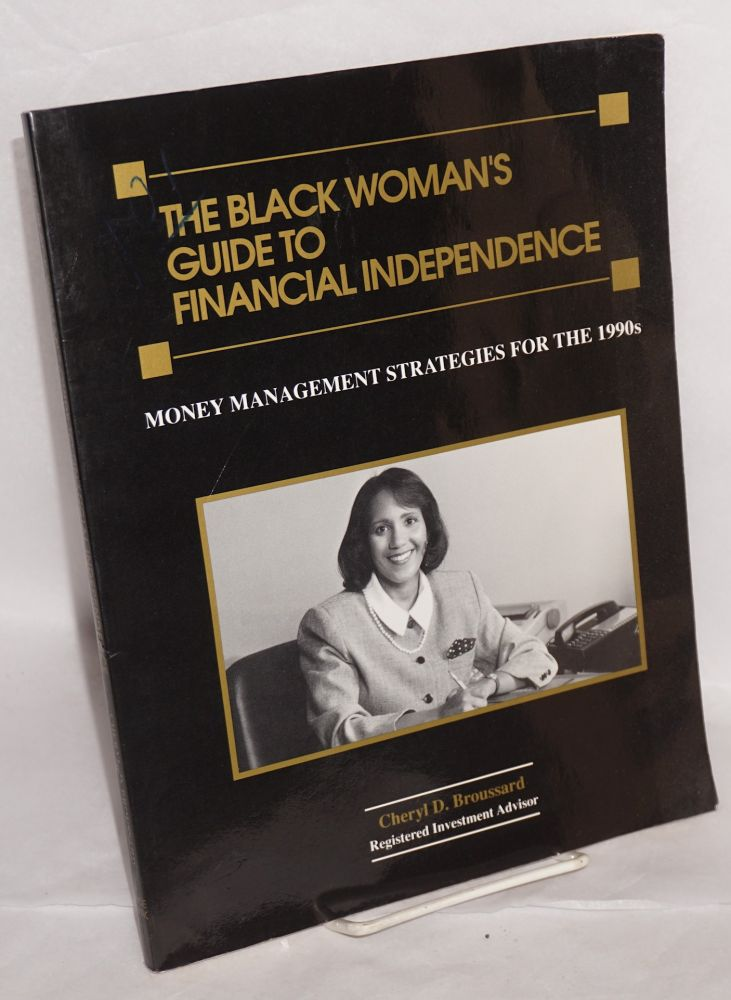The black woman's guide to financial independence; money management strategies for the 1990s. Cheryl D. Broussard.