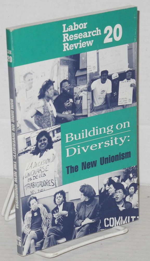 Building on diversity: the new unionism. Lisa Oppenheim, ed.