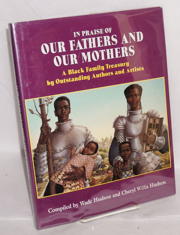 In praise of our fathers and our mothers; a black family treasury by outstanding authors and artists. Wade Hudson, comps Cheryl Willis Hudson.