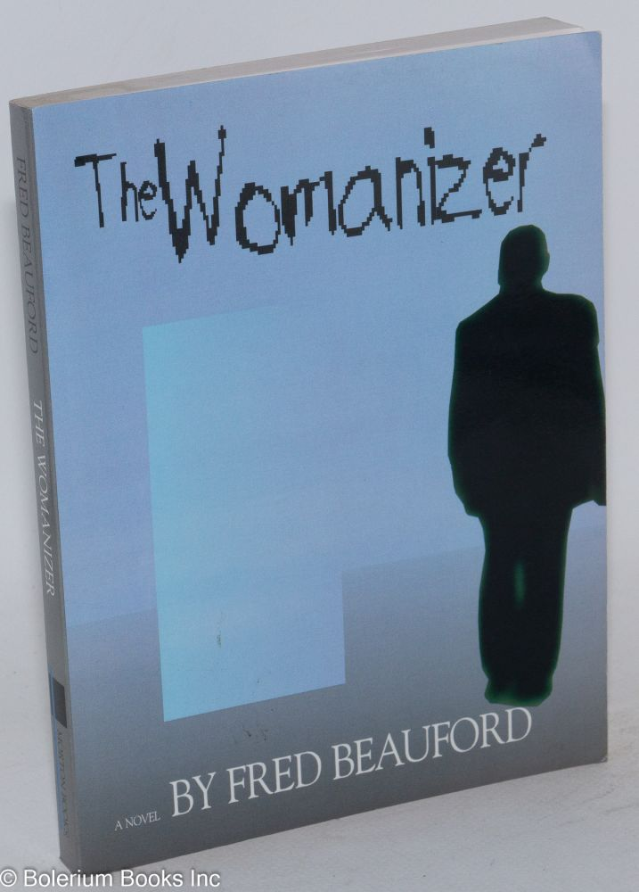 The womanizer; a novel. Fred Beauford.