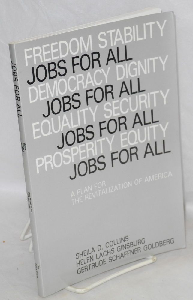 Jobs for all, a plan for revitalization of America. In consultation with Ward Morehouse, Leonard Rodberg, Sumner Rosen, June Zaccone. Sheila D. Collins, Helen Lachs Ginsberg, Gertrude Schaffner Goldberg.