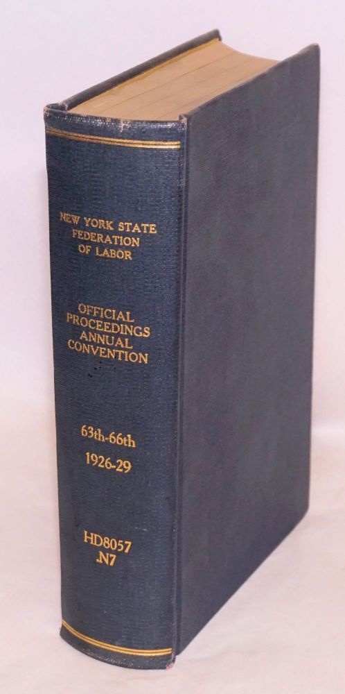 1926 official proceedings, sixty-third annual convention, the New York State Federation of Labor [bound with] 1927 official proceedings [bound with] 1928 official proceedings [bound with] 1929 official proceedings. AFL New York State Federation of Labor.